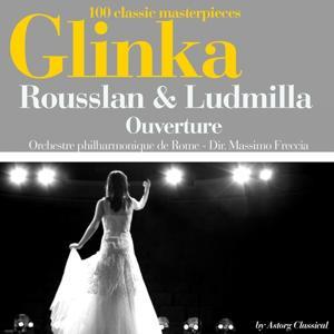 Glinka : Rousslan et Ludmilla, ouverture (100 classic masterpieces)