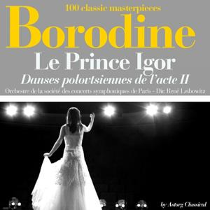 Borodine : Le Prince Igor, danses polovtsiennes de l'acte II (100 classic masterpieces)