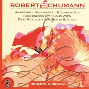 Robert Schumann : Arabeske, Humoreske, Blumenstuck, Faschingsschwank aus Wien, Drei Stucklein aus bunte Blatter