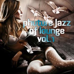 Phuture Jazz of Lounge, Vol. 1 (Twenty Phuturism Electronic Downbeat Grooves)