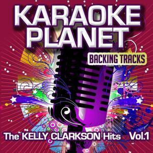 The Kelly Clarkson Hits, Vol. 1 (Karaoke Planet)