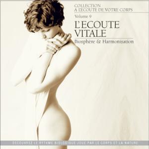 A l'écoute de votre corps, vol. 9 : l'écoute vitale (Biosphère & harmonisation)