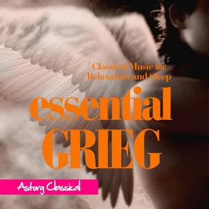 Essential Grieg (Classical Music for Relaxation and Sleep)