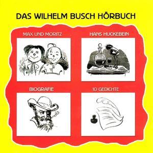 Das Wilhelm Busch Hörbuch (Erzählungen und Gedichte nach Wilhelm Busch)