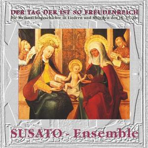 Der Tag der ist so freudenreich - Die Weihnachtsgeschichte in Liedern und Motetten des 15. - 17. Jh.