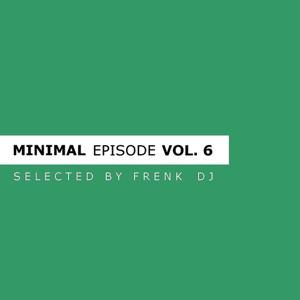 Minimal Episode, Vol. 6 (Selected By Frenk Dj)