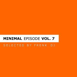 Minimal Episode, Vol. 7 (Selected By Frenk Dj)