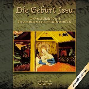 Die Geburt Jesu (Weihnachtliche Musik der Renaissance aus Mitteldeutschland)