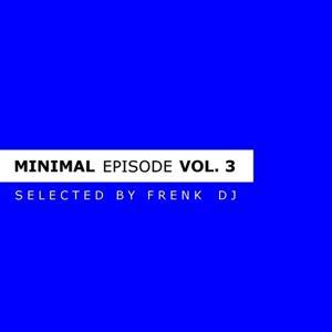 Minimal Episode, Vol. 3 (Selected By Frenk Dj)