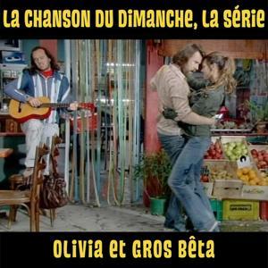 Olivia et gros bêta (La chanson du dimanche, la série saison 1)