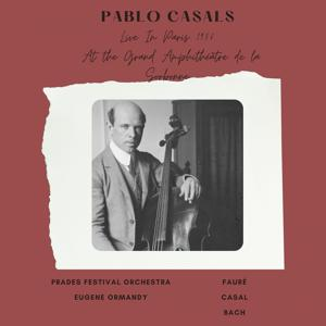 Pablo Casals Live In Paris 1956 At the Grand Amphithéâtre de la Sorbonne (Fauré, Casal, Bach)