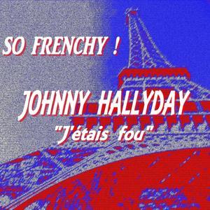 So Frenchy : Johnny Hallyday (J'étais fou)