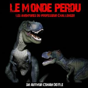Sir Arthur Conan Doyle : le monde perdu (Les aventures du professeur Challenger - Collection Thriller, science fiction et suspense)