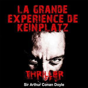 Sir Arthur Conan Doyle : la grande expérience de Keinplatz (Collection Thriller, SF et suspense)