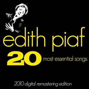 Edith Piaf : The 20 Most Essential Songs (Greatest hits - 2010 Digital Remastering Edition)