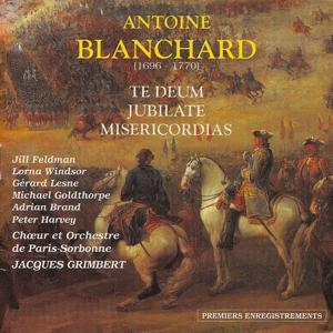 Antoine Blanchard : Te deum - jubilate - misericordias (Choeur et orchestre de Paris Sorbonne)