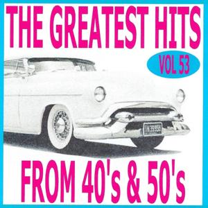 The Greatest Hits from 40's and 50's, Vol. 53