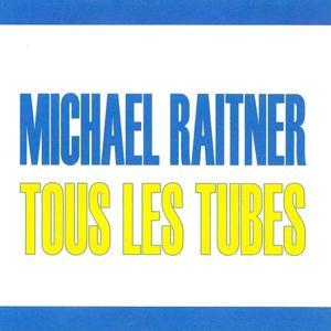 Tous les tubes - Michaël Raitner