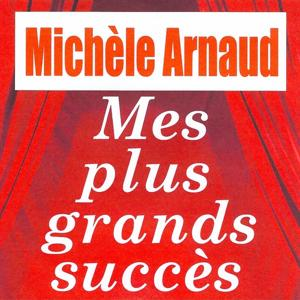 Mes plus grands succès - Michèle Arnaud