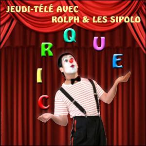 Jeudi télé au cirque avec Rolph et Les Sipolo