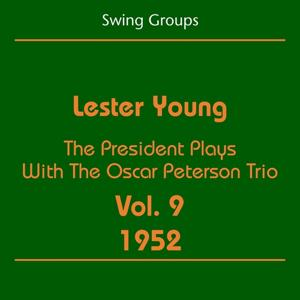 Swing Groups (Lester Young Volume 9 1952 - The President Plays With The Oscar Peterson Trio)