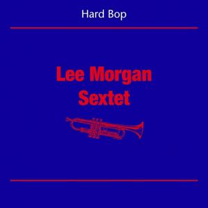 Hard Bop (Lee Morgan Sextet)