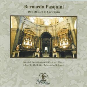 Pasquini : Due organi in concerto (Organi Mascioni di S. Maria della Passione, Milano - Parte Prima: Composizioni dai manoscritti di Londra e Berlino)