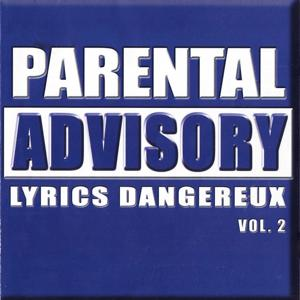 Parental Advisory Lyrics Dangereux, vol.2