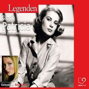 Legenden - Das Leben von Gracia Patricia (gelesen von Katja Studt)