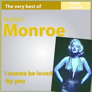 The Very Best of Marilyn Monroe: I Wanna Be Loved By You (Made In USA)