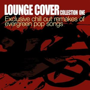 Lounge Cover Collection One-Exclusive Chill Out Remakes Of Evergreen Pop Songs