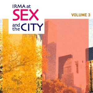 Irma At Sex and the City, Vol. 3