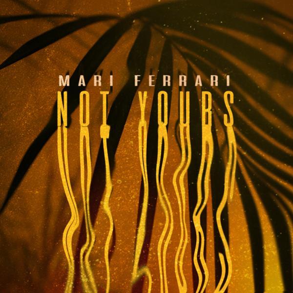 Mari Ferrari - Not Yours