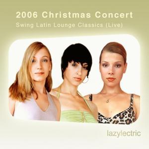 2006 Christmas Concert: Swing Latin Lounge Classics (Live)