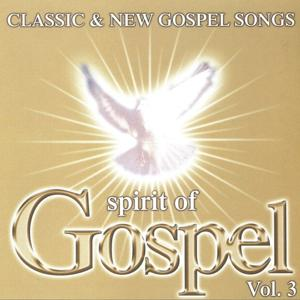 Classic & New Gospel Songs Spirit Of Gospel Vol. 3