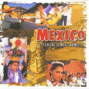 Mexico Essential of Mexican Music