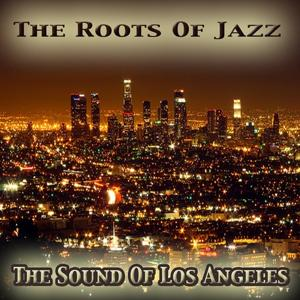 The Sound of Los Angeles: The Roots of Jazz