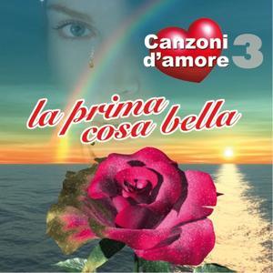 La prima cosa bella : Canzoni d'amore, Vol. 3
