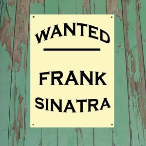 Wanted...Frank Sinatra