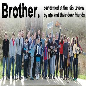 Brother (Performed At the Isis Tavern By Ute and Their Dear Friends)