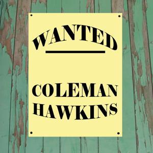 Wanted...Coleman Hawkins