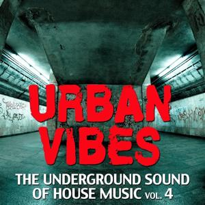 Urban Vibes (The Underground Sound of House Music, Vol. 4)