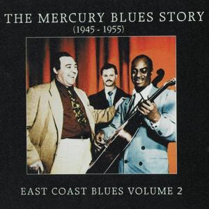The Mercury Blues Story (1945 - 1955) - East Coast Blues, Vol. 2