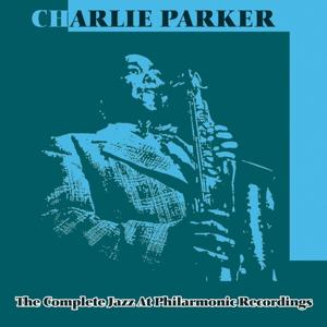 The Complete Jazz At Philarmonic Recordings