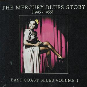 The Mercury Blues Story (1945 - 1955) - East Coast Blues, Vol. 1