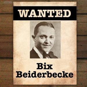 Wanted... Bix Beiderbecke