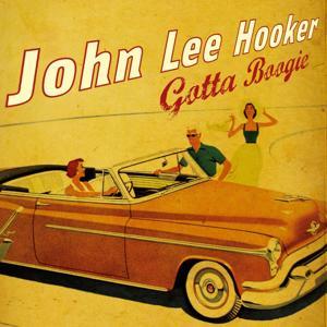 Gotta Boogie With John Lee Hooker