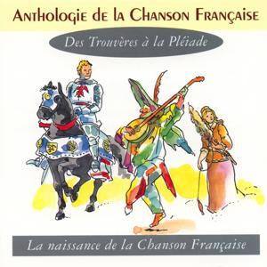 Anthologie de la chanson française - des trouvères à la pléiade