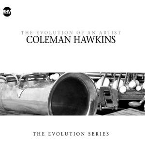 Coleman Hawkins : The Evolution of an Artist