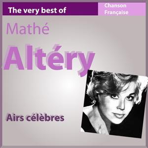 The Very Best of Mathé Altery: Airs célèbres (Les incontournables de la chanson française)